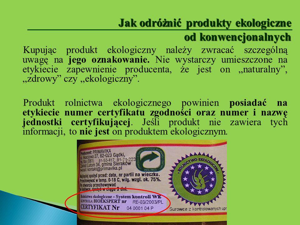 Jak odróżnić produkty ekologiczne od konwencjonalnych Kupując produkt ekologiczny należy zwracać szczególną uwagę na jego oznakowanie. Nie wystarczy u