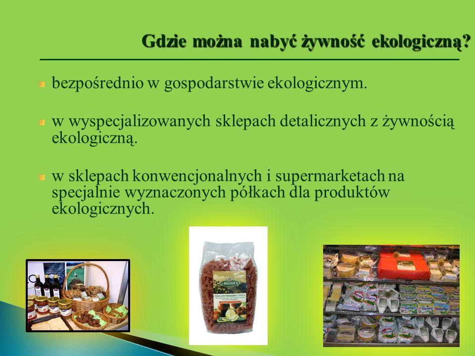 bezpośrednio w gospodarstwie ekologicznym. w wyspecjalizowanych sklepach detalicznych z żywnością ekologiczną. w sklepach konwencjonalnych i supermark
