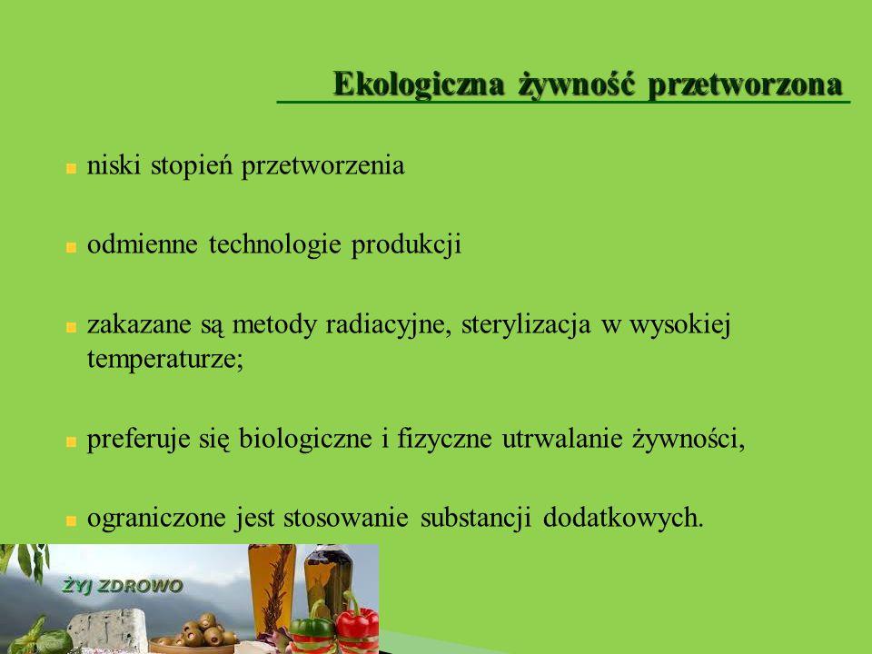niski stopień przetworzenia odmienne technologie produkcji zakazane są metody radiacyjne, sterylizacja w wysokiej temperaturze; preferuje się biologic