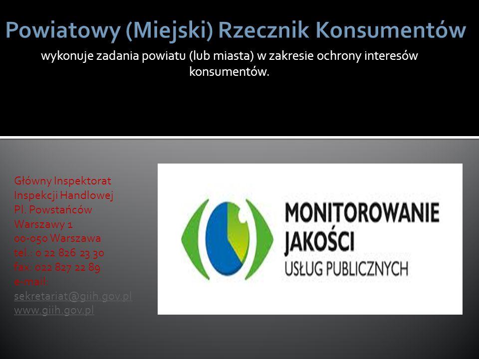 wykonuje zadania powiatu (lub miasta) w zakresie ochrony interesów konsumentów. Główny Inspektorat Inspekcji Handlowej Pl. Powstańców Warszawy 1 00-05