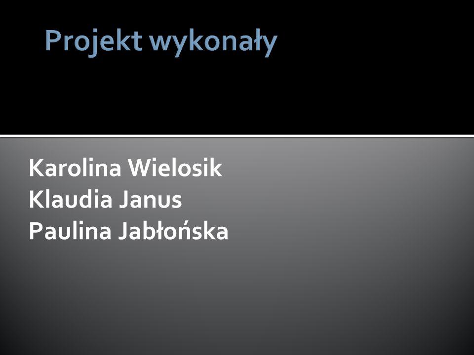 Karolina Wielosik Klaudia Janus Paulina Jabłońska