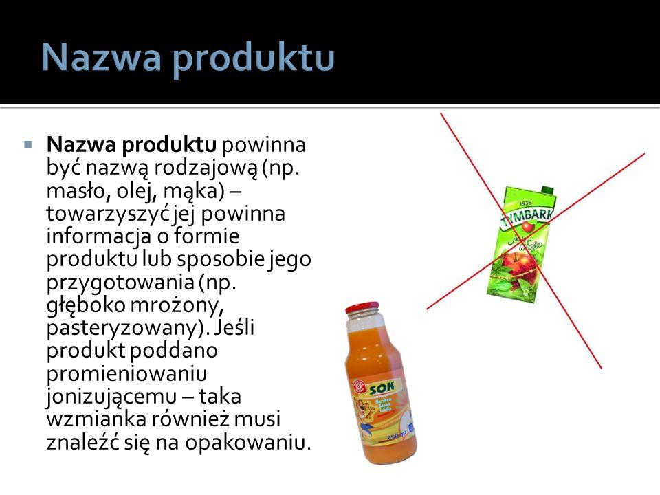  Nazwa produktu powinna być nazwą rodzajową (np. masło, olej, mąka) – towarzyszyć jej powinna informacja o formie produktu lub sposobie jego przygoto