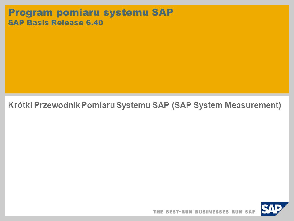 Program pomiaru systemu SAP SAP Basis Release 6.40 Krótki Przewodnik Pomiaru Systemu SAP (SAP System Measurement)