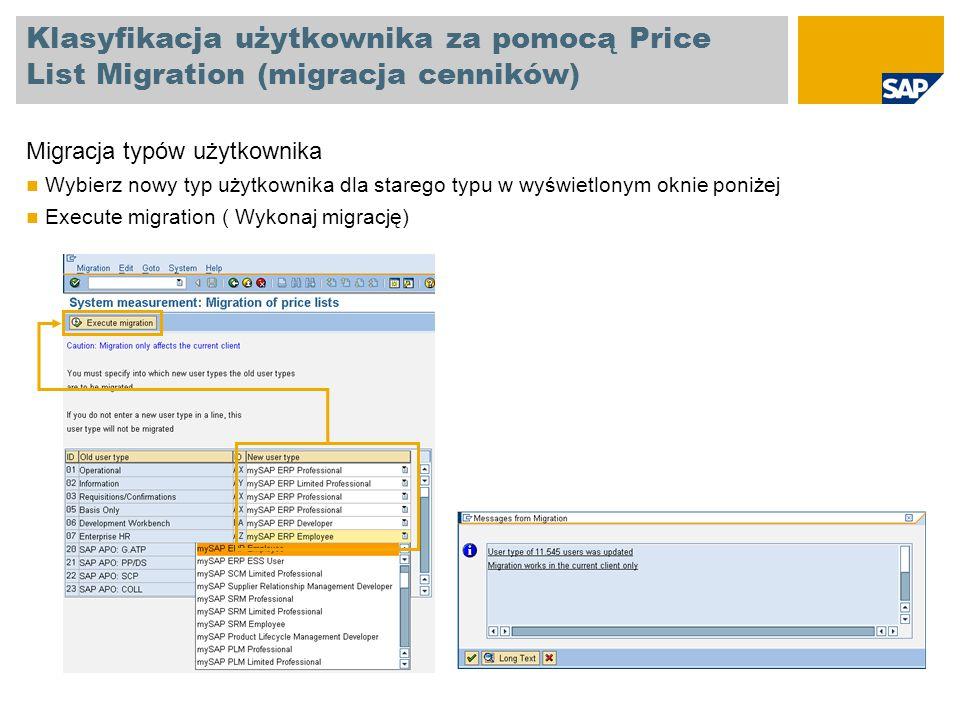 Klasyfikacja użytkownika za pomocą Price List Migration (migracja cenników) Migracja typów użytkownika Wybierz nowy typ użytkownika dla starego typu w