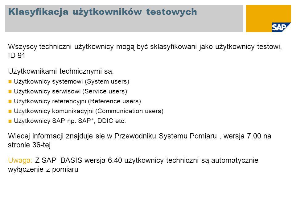 Klasyfikacja użytkowników testowych Wszyscy techniczni użytkownicy mogą być sklasyfikowani jako użytkownicy testowi, ID 91 Użytkownikami technicznymi