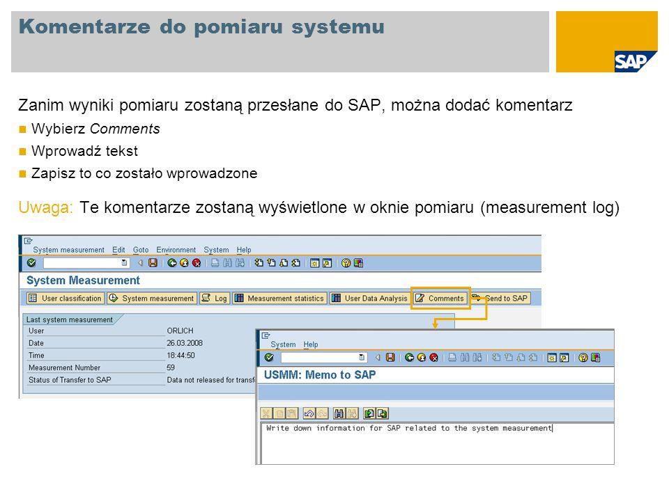 Komentarze do pomiaru systemu Zanim wyniki pomiaru zostaną przesłane do SAP, można dodać komentarz Wybierz Comments Wprowadź tekst Zapisz to co został