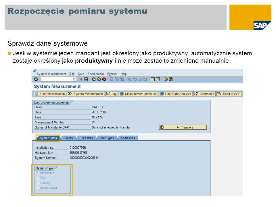 Rozpoczęcie pomiaru systemu Sprawdź dane systemowe Jeśli w systemie jeden mandant jest określony jako produktywny, automatycznie system zostaje określ