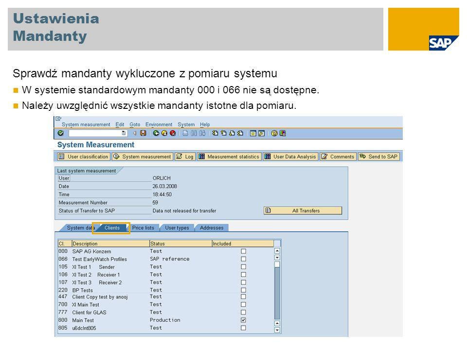 Ustawienia Mandanty Sprawdź mandanty wykluczone z pomiaru systemu W systemie standardowym mandanty 000 i 066 nie są dostępne. Należy uwzględnić wszyst
