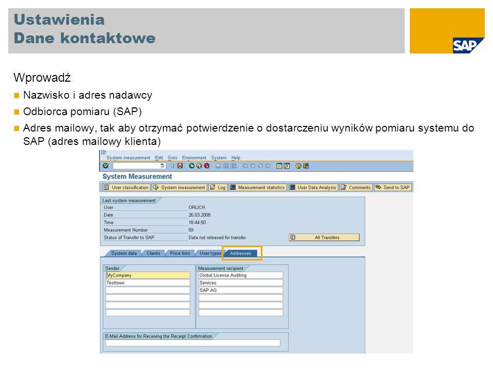 Ustawienia Dane kontaktowe Wprowadź Nazwisko i adres nadawcy Odbiorca pomiaru (SAP) Adres mailowy, tak aby otrzymać potwierdzenie o dostarczeniu wynik