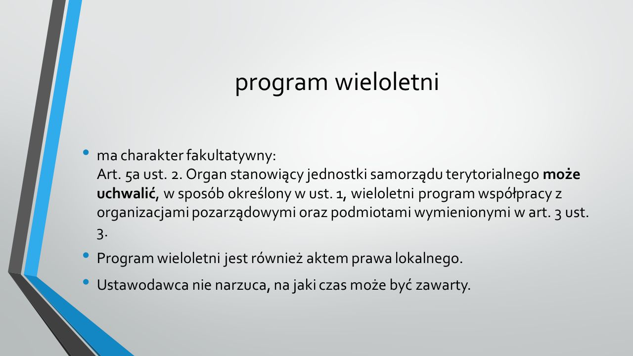 Przyjęcie przez samorząd programu wieloletniego nie znosi obowiązku posiadania przez niego programów rocznych.