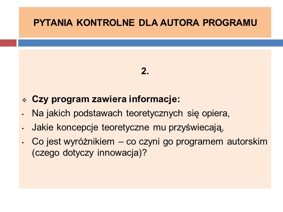 PYTANIA KONTROLNE DLA AUTORA PROGRAMU 2.  Czy program zawiera informacje: Na jakich podstawach teoretycznych się opiera, Jakie koncepcje teoretyczne