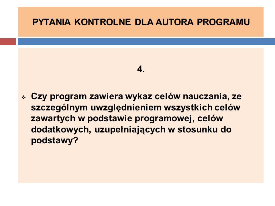 PYTANIA KONTROLNE DLA AUTORA PROGRAMU 4.  Czy program zawiera wykaz celów nauczania, ze szczególnym uwzględnieniem wszystkich celów zawartych w podst