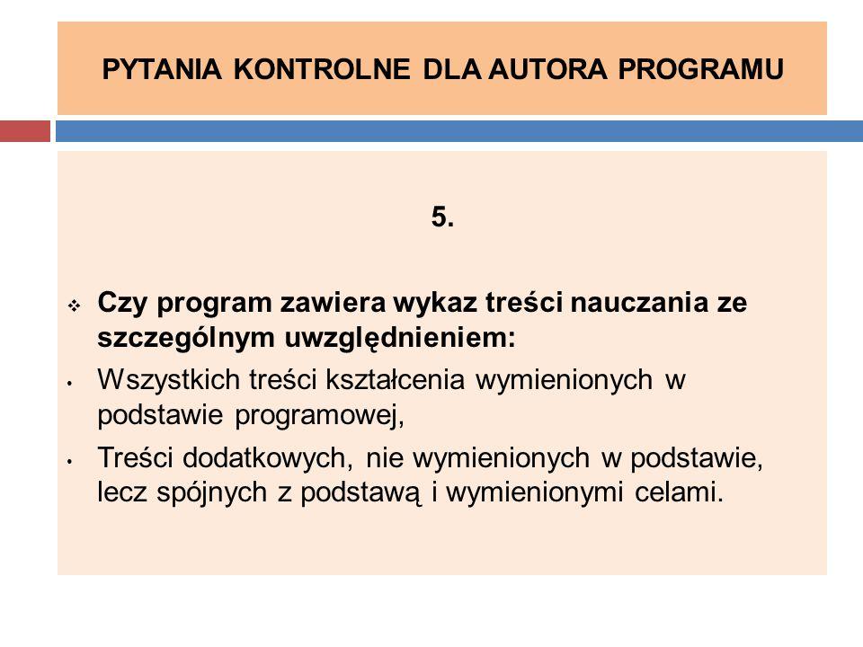 PYTANIA KONTROLNE DLA AUTORA PROGRAMU 5.  Czy program zawiera wykaz treści nauczania ze szczególnym uwzględnieniem: Wszystkich treści kształcenia wym