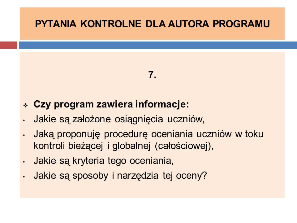 PYTANIA KONTROLNE DLA AUTORA PROGRAMU 7.  Czy program zawiera informacje: Jakie są założone osiągnięcia uczniów, Jaką proponuję procedurę oceniania u