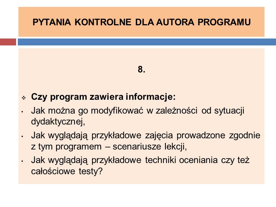 PYTANIA KONTROLNE DLA AUTORA PROGRAMU 8.  Czy program zawiera informacje: Jak można go modyfikować w zależności od sytuacji dydaktycznej, Jak wygląda