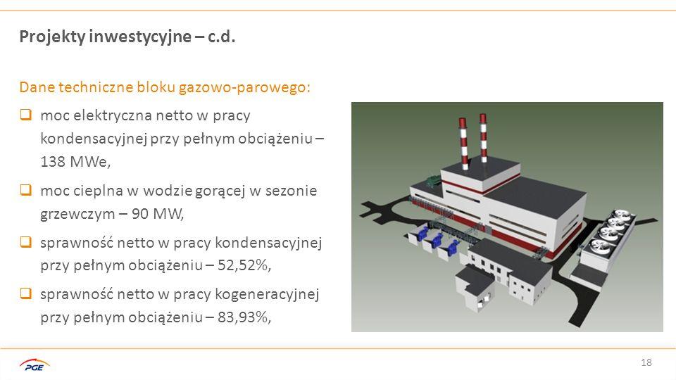 18 Projekty inwestycyjne – c.d. Dane techniczne bloku gazowo-parowego:  moc elektryczna netto w pracy kondensacyjnej przy pełnym obciążeniu – 138 MWe