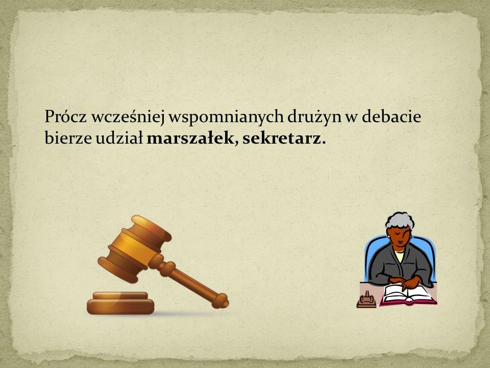 Prócz wcześniej wspomnianych drużyn w debacie bierze udział marszałek, sekretarz.