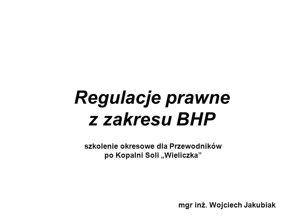 """Regulacje prawne z zakresu BHP mgr inż. Wojciech Jakubiak szkolenie okresowe dla Przewodników po Kopalni Soli """"Wieliczka"""""""