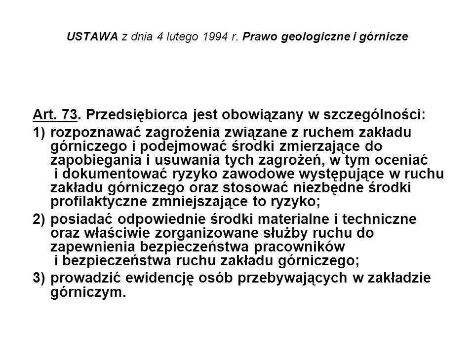 USTAWA z dnia 4 lutego 1994 r. Prawo geologiczne i górnicze Art. 73. Przedsiębiorca jest obowiązany w szczególności: 1)rozpoznawać zagrożenia związane