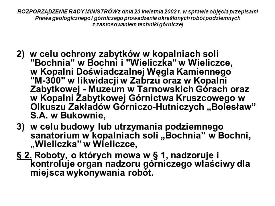 ROZPORZĄDZENIE RADY MINISTRÓW z dnia 23 kwietnia 2002 r. w sprawie objęcia przepisami Prawa geologicznego i górniczego prowadzenia określonych robót p