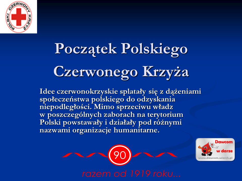 Początek Polskiego Czerwonego Krzyża Idee czerwonokrzyskie splatały się z dążeniami społeczeństwa polskiego do odzyskania niepodległości.