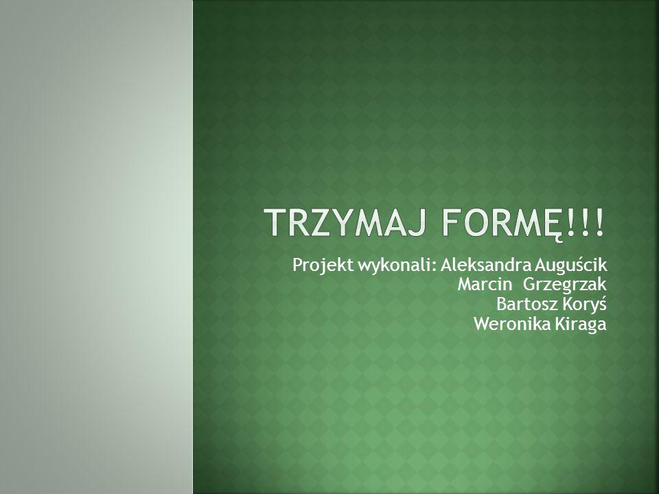 Projekt wykonali: Aleksandra Auguścik Marcin Grzegrzak Bartosz Koryś Weronika Kiraga
