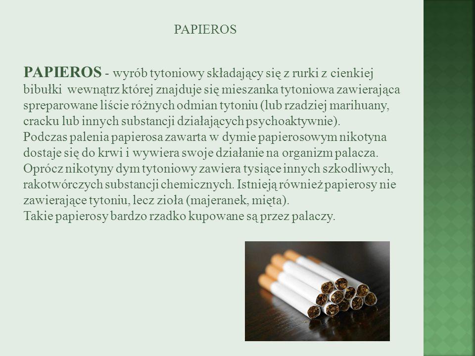 PAPIEROS PAPIEROS - wyrób tytoniowy składający się z rurki z cienkiej bibułki wewnątrz której znajduje się mieszanka tytoniowa zawierająca spreparowan