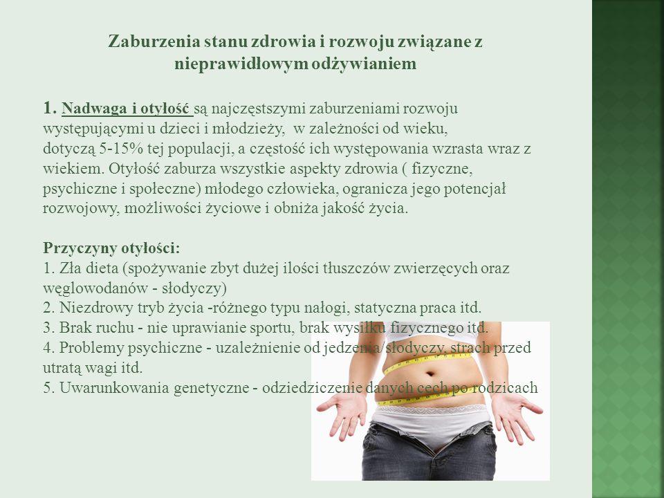 Zaburzenia stanu zdrowia i rozwoju związane z nieprawidłowym odżywianiem 1. Nadwaga i otyłość są najczęstszymi zaburzeniami rozwoju występującymi u dz