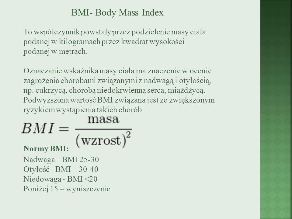 BMI- Body Mass Index To współczynnik powstały przez podzielenie masy ciała podanej w kilogramach przez kwadrat wysokości podanej w metrach. Oznaczanie