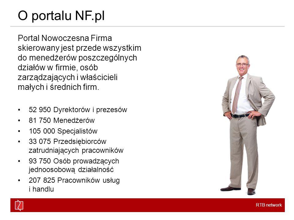 RTB network O portalu NF.pl Portal Nowoczesna Firma skierowany jest przede wszystkim do menedżerów poszczególnych działów w firmie, osób zarządzających i właścicieli małych i średnich firm.