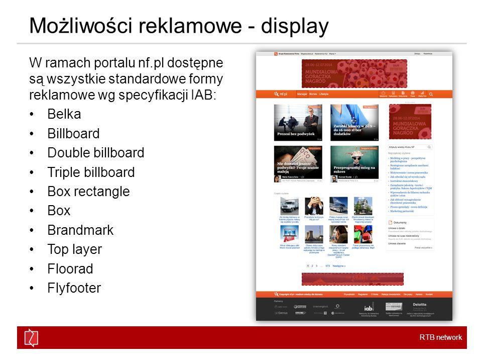 RTB network Możliwości reklamowe - display W ramach portalu nf.pl dostępne są wszystkie standardowe formy reklamowe wg specyfikacji IAB: Belka Billboard Double billboard Triple billboard Box rectangle Box Brandmark Top layer Floorad Flyfooter