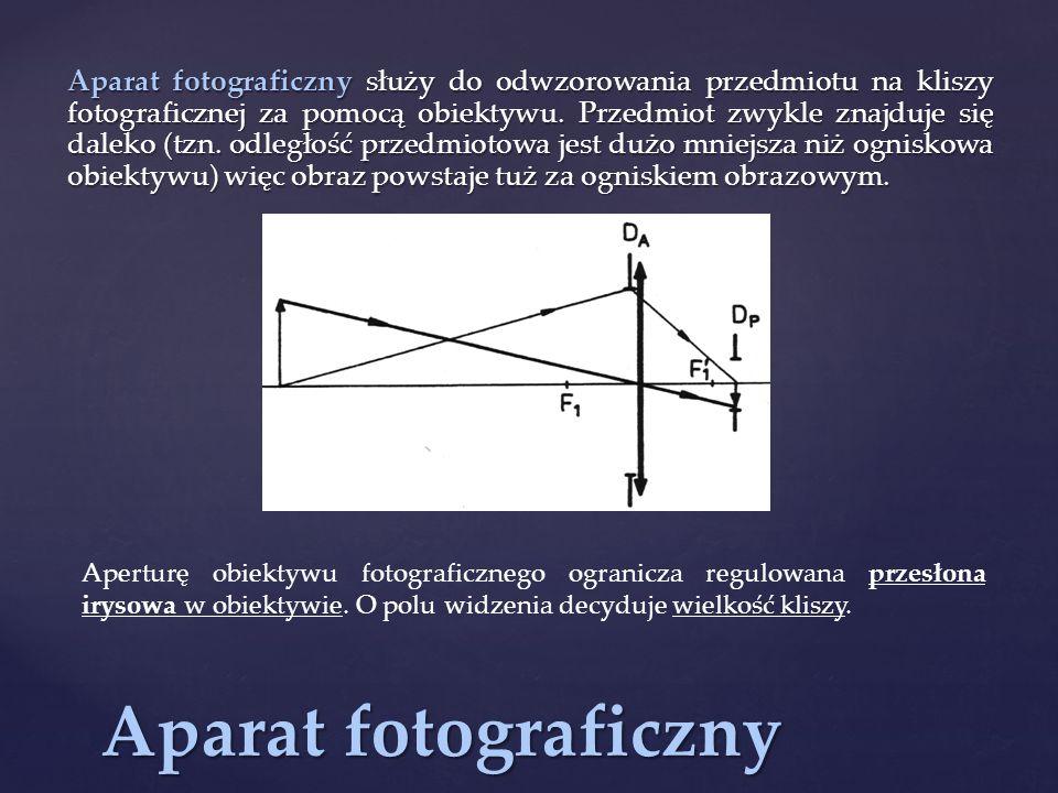 Aparat fotograficzny Aparat fotograficzny służy do odwzorowania przedmiotu na kliszy fotograficznej za pomocą obiektywu. Przedmiot zwykle znajduje się