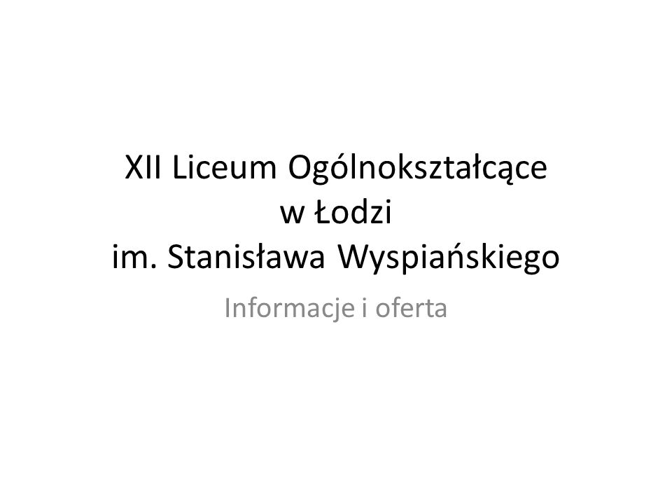 XII Liceum Ogólnokształcące w Łodzi im. Stanisława Wyspiańskiego Informacje i oferta