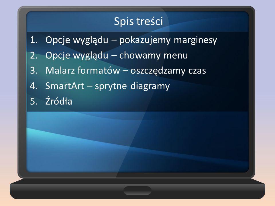 1.Opcje wyglądu – pokazujemy marginesy 2.Opcje wyglądu – chowamy menu 3.Malarz formatów – oszczędzamy czas 4.SmartArt – sprytne diagramy 5.Źródła Spis