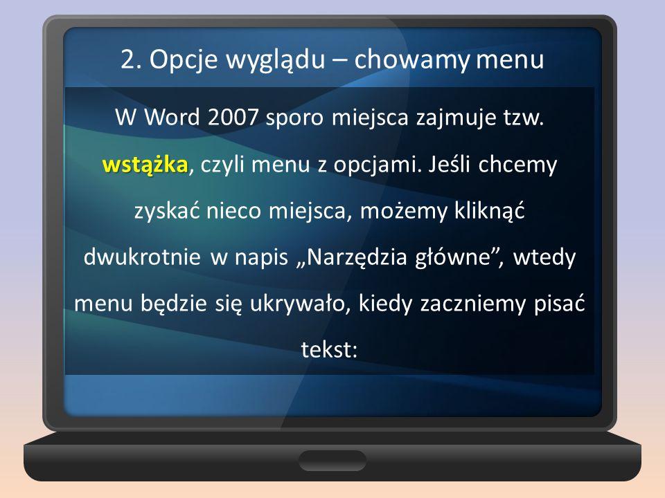2. Opcje wyglądu – chowamy menu wstążka W Word 2007 sporo miejsca zajmuje tzw. wstążka, czyli menu z opcjami. Jeśli chcemy zyskać nieco miejsca, możem