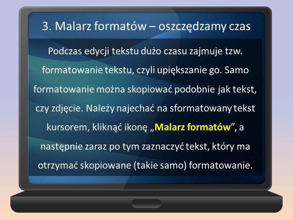 3. Malarz formatów – oszczędzamy czas Malarz formatów Podczas edycji tekstu dużo czasu zajmuje tzw. formatowanie tekstu, czyli upiększanie go. Samo fo