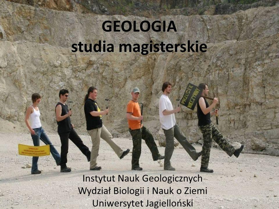 GEOLOGIA studia magisterskie Instytut Nauk Geologicznych Wydział Biologii i Nauk o Ziemi Uniwersytet Jagielloński