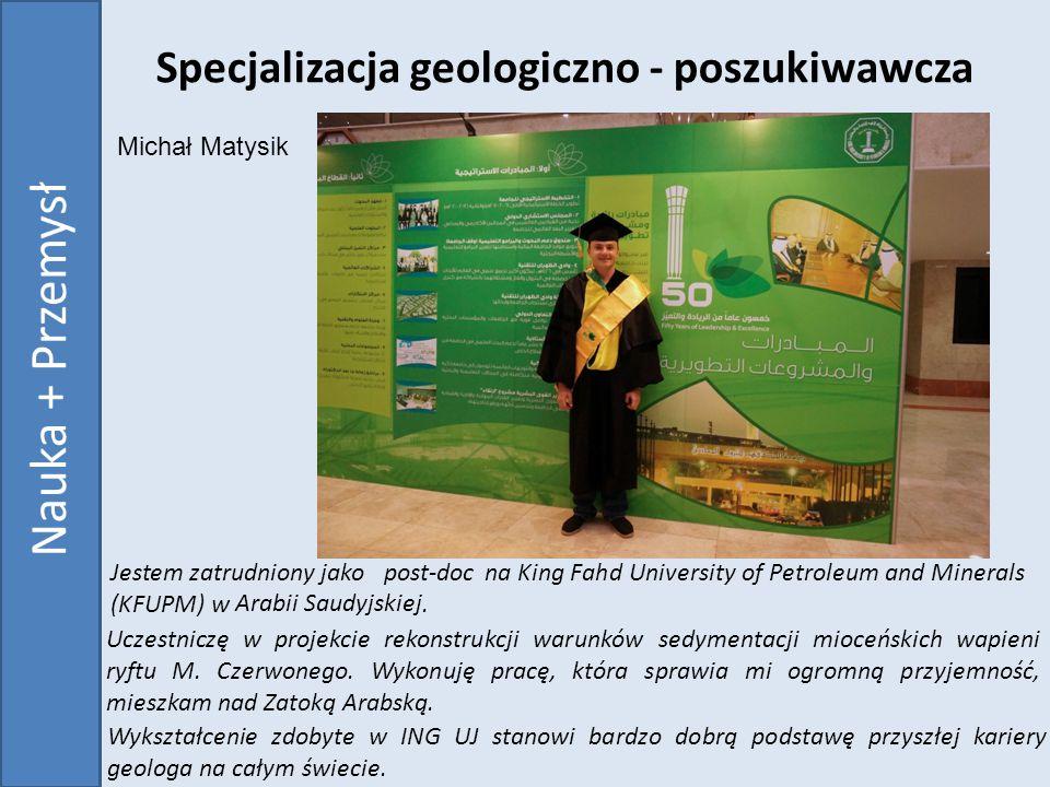Michał Matysik Specjalizacja geologiczno - poszukiwawcza Uczestniczę w projekcie rekonstrukcji warunków sedymentacji mioceńskich wapieni ryftu M.