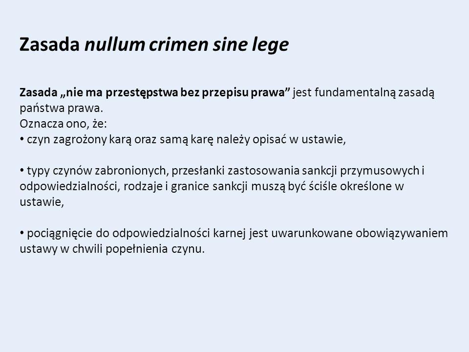 """Zasada nullum crimen sine lege Zasada """"nie ma przestępstwa bez przepisu prawa"""" jest fundamentalną zasadą państwa prawa. Oznacza ono, że: czyn zagrożon"""