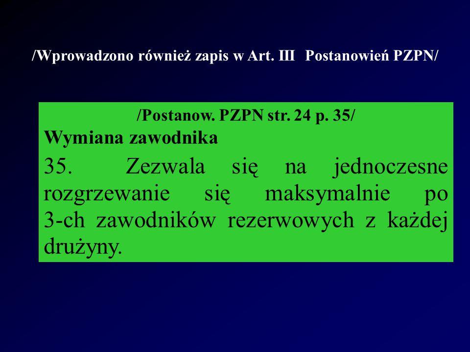 /Wprowadzono również zapis w Art. III Postanowień PZPN/ /Postanow. PZPN str. 24 p. 35/ Wymiana zawodnika 35. Zezwala się na jednoczesne rozgrzewanie s
