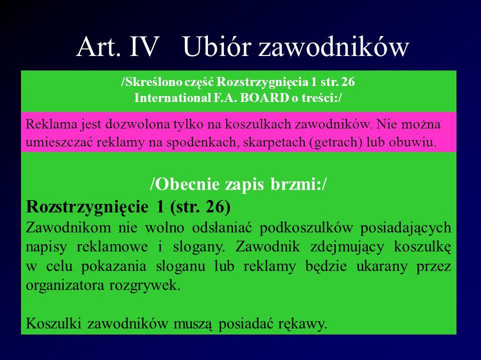 Art. IV Ubiór zawodników /Skreślono część Rozstrzygnięcia 1 str. 26 International F.A. BOARD o treści:/ /Obecnie zapis brzmi:/ Rozstrzygnięcie 1 (str.