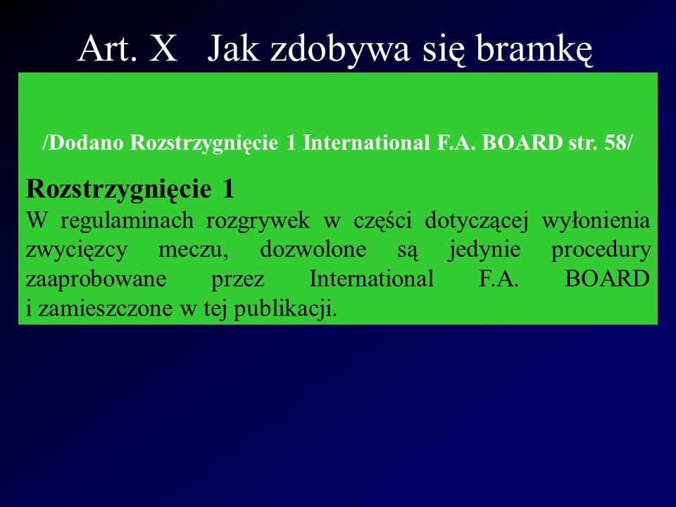 Art. X Jak zdobywa się bramkę /Dodano Rozstrzygnięcie 1 International F.A. BOARD str. 58/ Rozstrzygnięcie 1 W regulaminach rozgrywek w części dotycząc