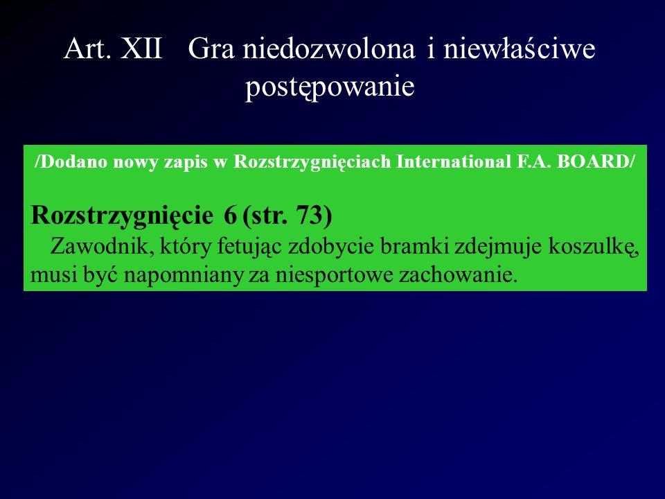 Art. XII Gra niedozwolona i niewłaściwe postępowanie /Dodano nowy zapis w Rozstrzygnięciach International F.A. BOARD/ Rozstrzygnięcie 6 (str. 73) Zawo
