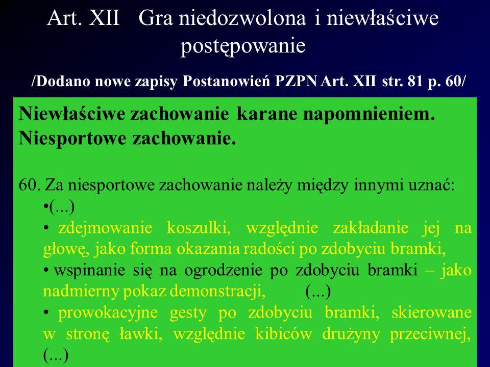 /Dodano nowe zapisy Postanowień PZPN Art. XII str. 81 p. 60/ Niewłaściwe zachowanie karane napomnieniem. Niesportowe zachowanie. 60. Za niesportowe za