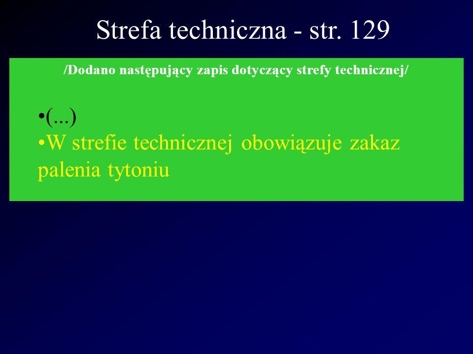 Strefa techniczna - str. 129 /Dodano następujący zapis dotyczący strefy technicznej/ (...) W strefie technicznej obowiązuje zakaz palenia tytoniu