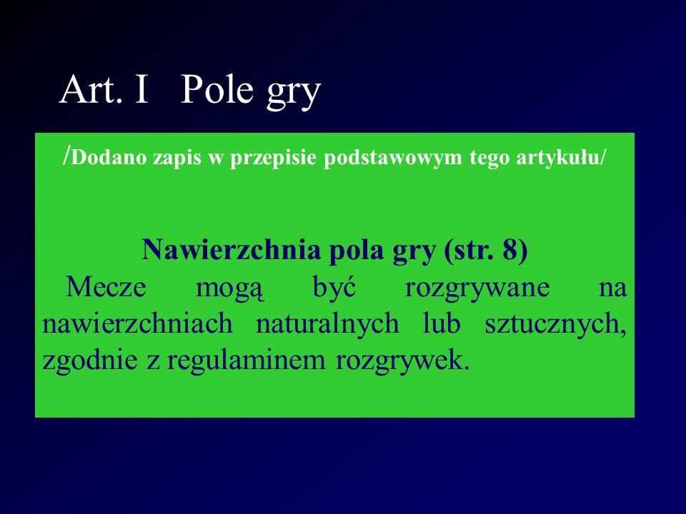 Art. I Pole gry / Dodano zapis w przepisie podstawowym tego artykułu/ Nawierzchnia pola gry (str. 8) Mecze mogą być rozgrywane na nawierzchniach natur