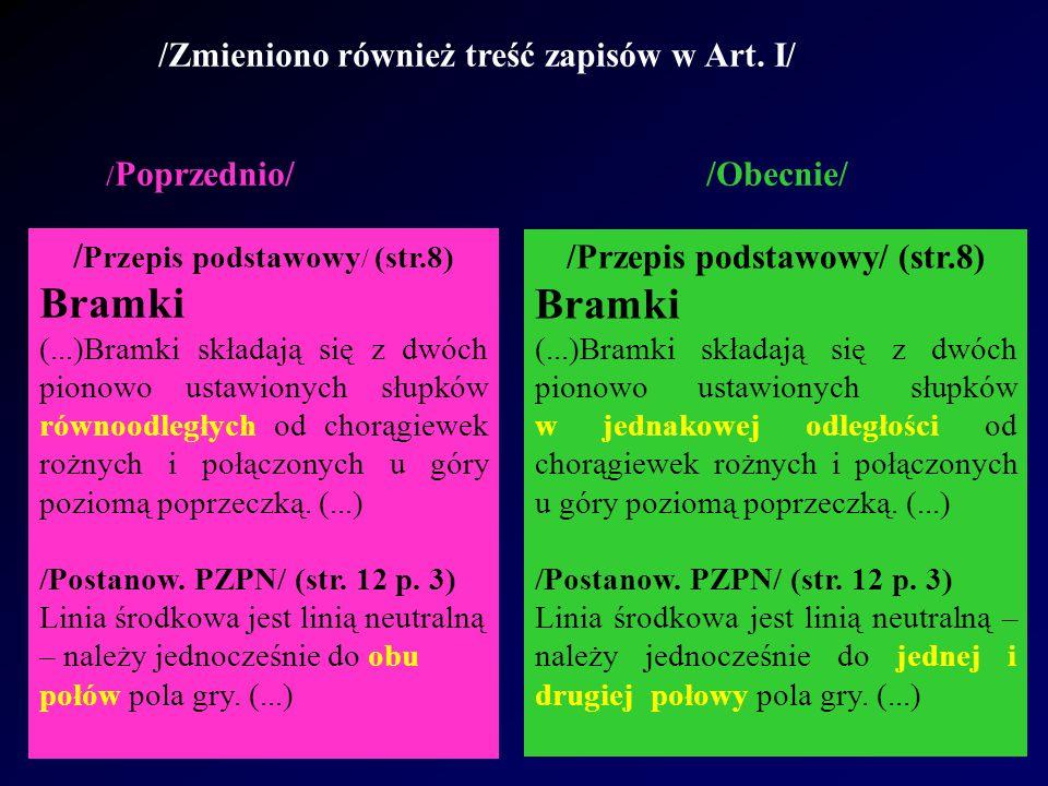 /Zmieniono również treść zapisów w Art. I/ / Poprzednio/ /Obecnie/ / Przepis podstawowy / (str.8) Bramki (...)Bramki składają się z dwóch pionowo usta