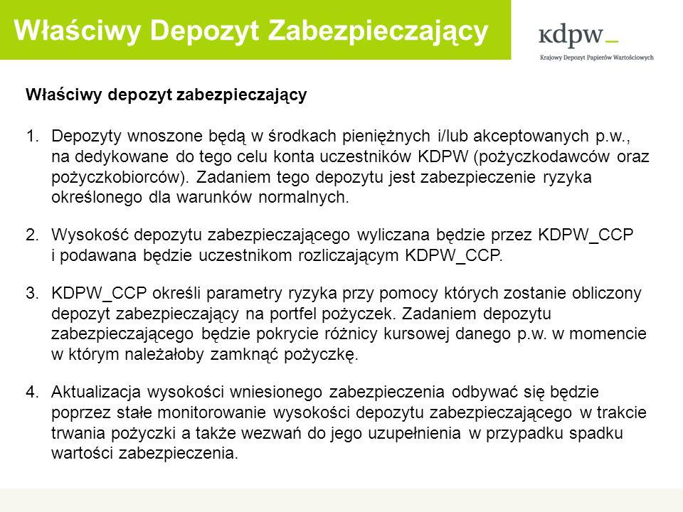 Właściwy Depozyt Zabezpieczający Właściwy depozyt zabezpieczający 1.Depozyty wnoszone będą w środkach pieniężnych i/lub akceptowanych p.w., na dedykowane do tego celu konta uczestników KDPW (pożyczkodawców oraz pożyczkobiorców).