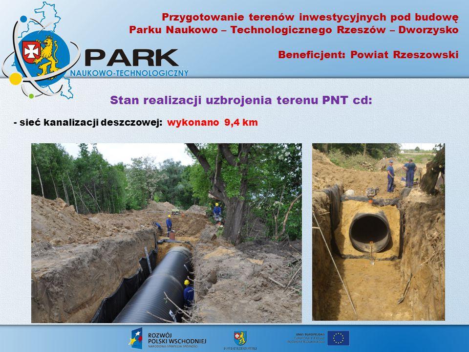 Stan realizacji uzbrojenia terenu PNT cd: - sieć kanalizacji deszczowej: wykonano 9,4 km Przygotowanie terenów inwestycyjnych pod budowę Parku Naukowo