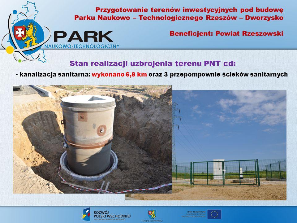 Stan realizacji uzbrojenia terenu PNT cd: - kanalizacja sanitarna: wykonano 6,8 km oraz 3 przepompownie ścieków sanitarnych Stan realizacji uzbrojenia